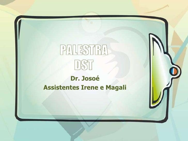 Dr. JosoéAssistentes Irene e Magali