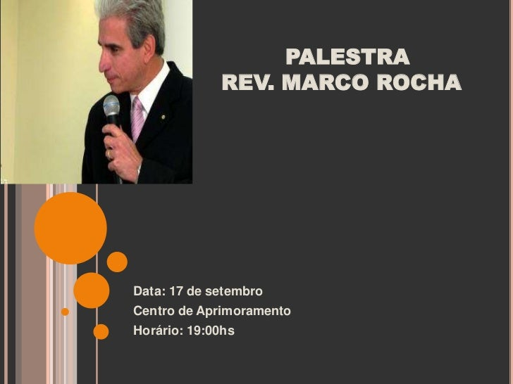 PALESTRA             REV. MARCO ROCHAData: 17 de setembroCentro de AprimoramentoHorário: 19:00hs