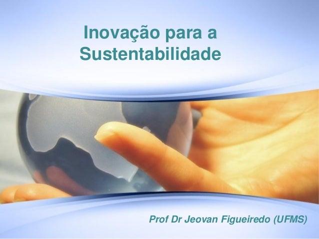 Inovação para aSustentabilidade       Prof Dr Jeovan Figueiredo (UFMS)