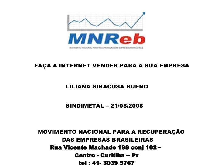 Rua Vicente Machado 198 conj 102 –  Centro - Curitiba -- Pr tel : 41- 3039 5767 FAÇA A INTERNET VENDER PARA A SUA EMPRESA ...