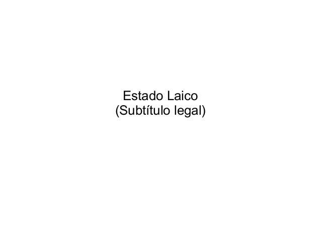 Estado Laico(Subtítulo legal)