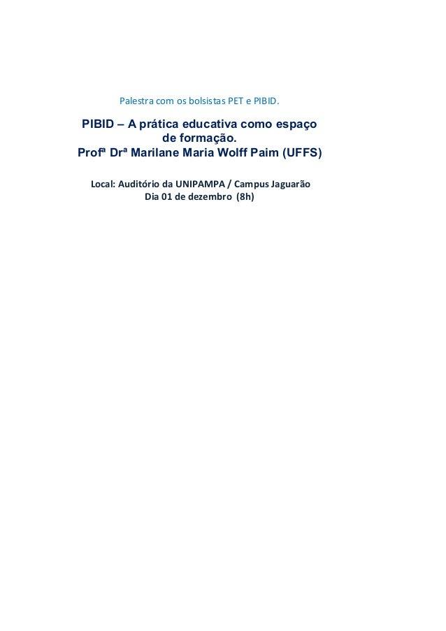 Palestra com os bolsistas PET e PIBID. PIBID – A prática educativa como espaço                de formação.Profª Drª Marila...