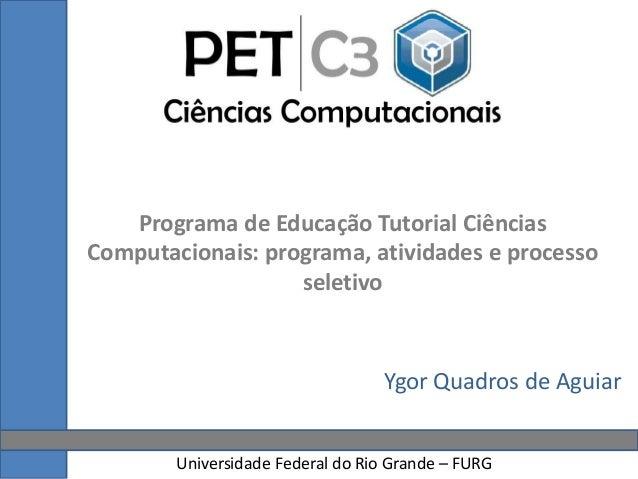 Programa de Educação Tutorial Ciências Computacionais: programa, atividades e processo seletivo Universidade Federal do Ri...