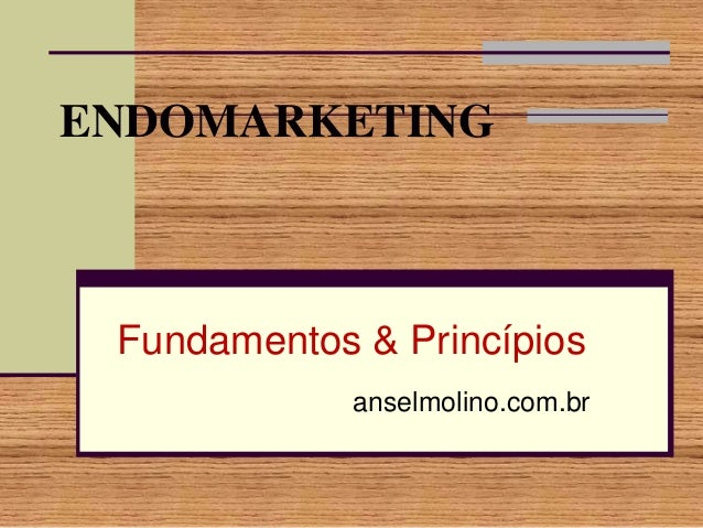 ENDOMARKETING  Fundamentos & Princípios anselmolino.com.br