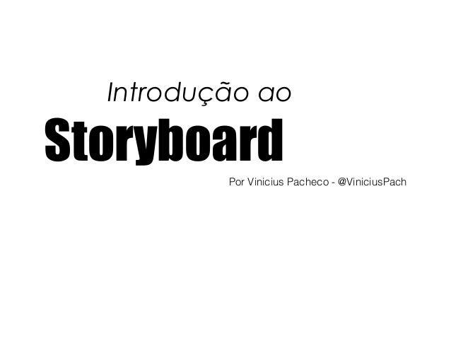 Introdução ao StoryboardPor Vinicius Pacheco - @ViniciusPach