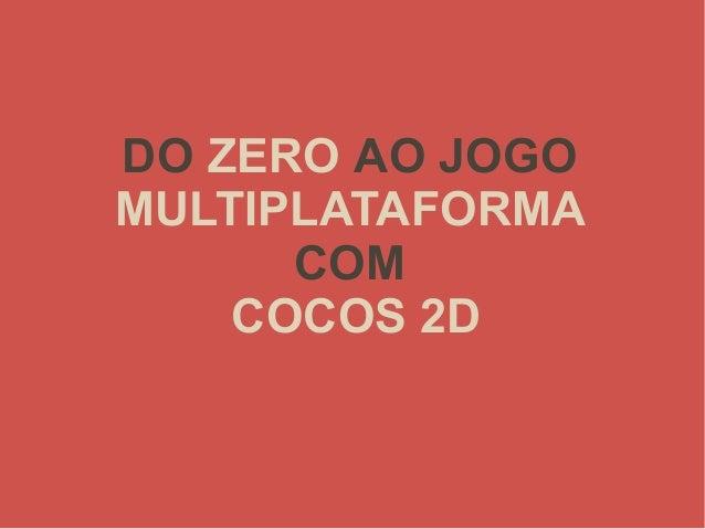 DO ZERO AO JOGO MULTIPLATAFORMA COM COCOS 2D