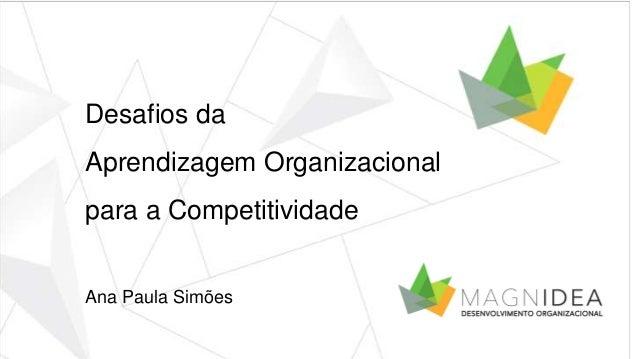 Desafios da  Aprendizagem Organizacional  para a Competitividade  Ana Paula Simões