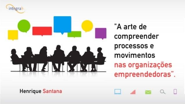 """""""A arte de compreender  processos e movimentos nas  organizações empreendedoras""""."""