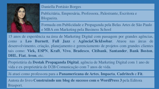 Já atuei como professora para a Panamericana de Artes, Impacta, Cadritech e Fit. Proprietária da Destak Propaganda Digital...
