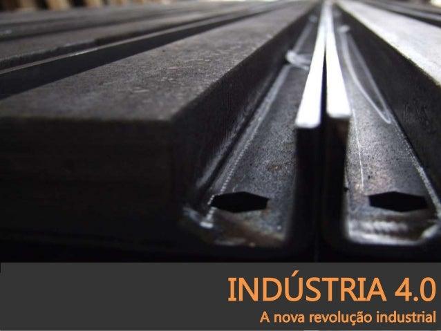 INDÚSTRIA 4.0 A nova revolução industrial