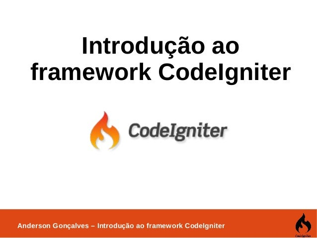 Anderson Gonçalves – Introdução ao framework CodeIgniter Introdução ao framework CodeIgniter