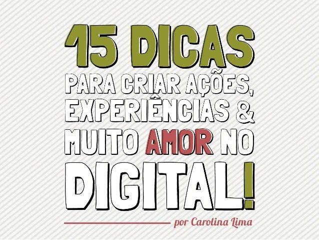 15 dicas para criar ações, experiências & muito amor no digital!
