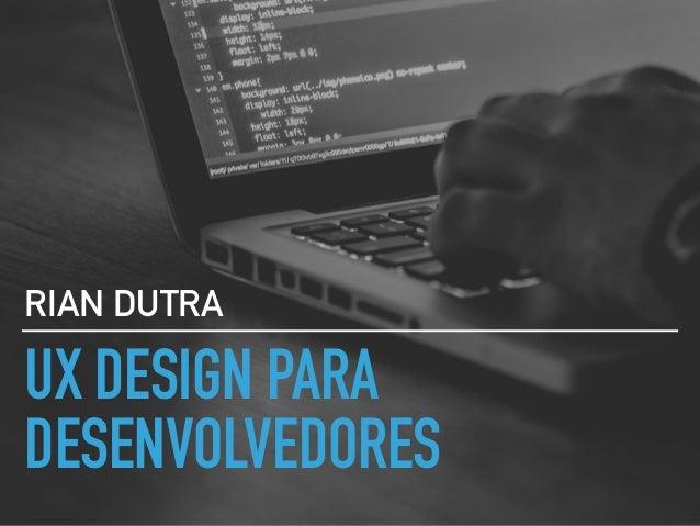UX DESIGN PARA DESENVOLVEDORES RIAN DUTRA