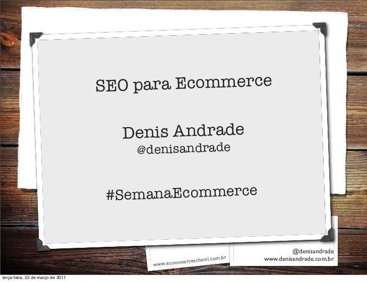 S EO para Ecommerce                                     Denis Andrade                                       @denisandrade ...