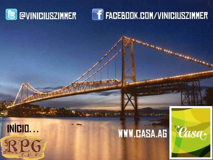 @viniciuszimmer   Facebook.com/viniciuszimmerInício…                www.casa.ag