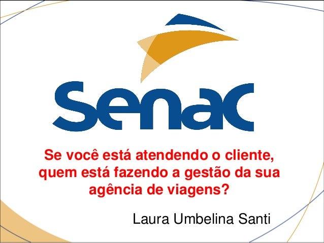 Se você está atendendo o cliente, quem está fazendo a gestão da sua agência de viagens? Laura Umbelina Santi