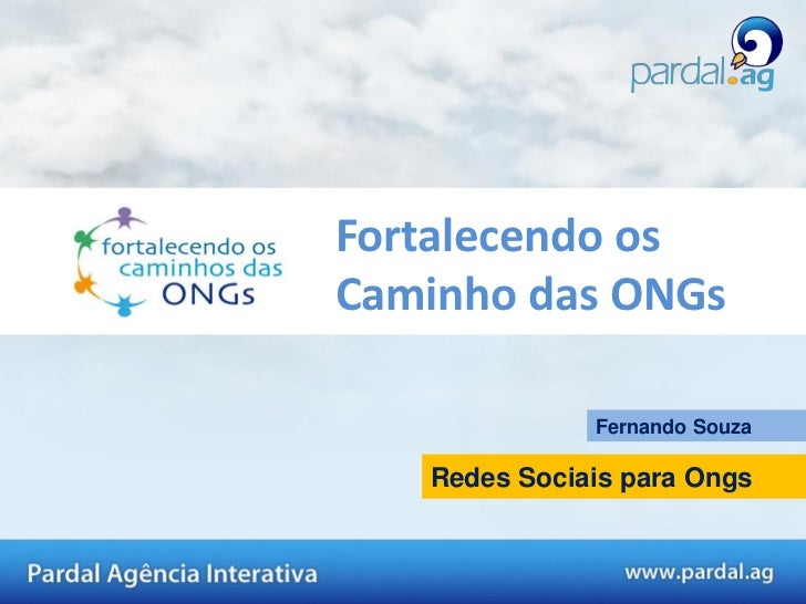 Fortalecendo osCaminho das ONGs              Fernando Souza   Redes Sociais para Ongs