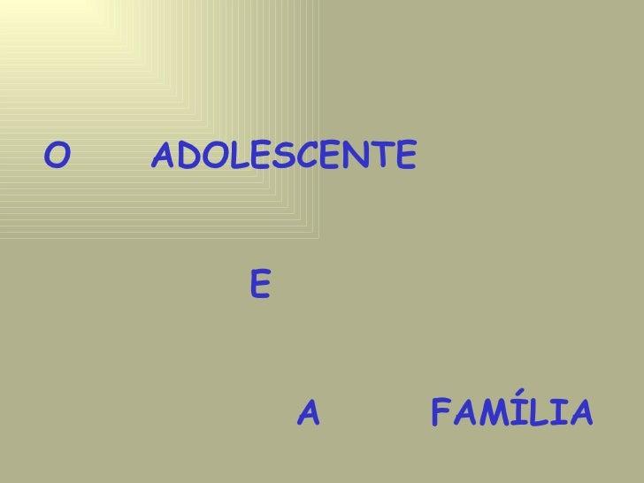 O  ADOLESCENTE   E    A  FAMÍLIA