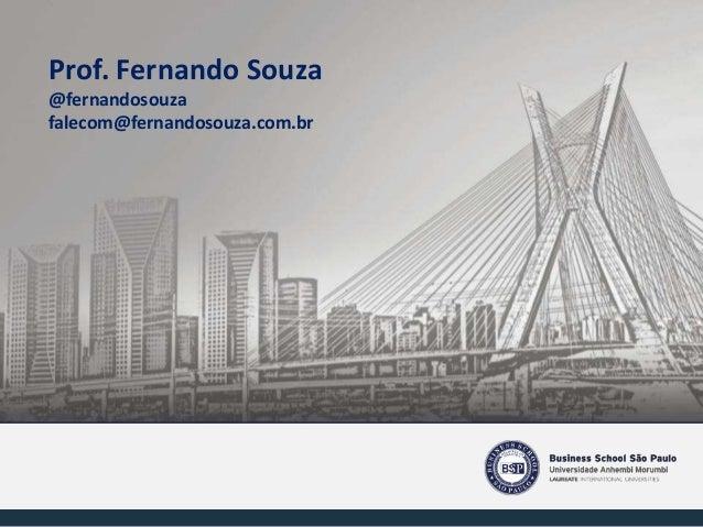 Prof. Fernando Souza @fernandosouza falecom@fernandosouza.com.br