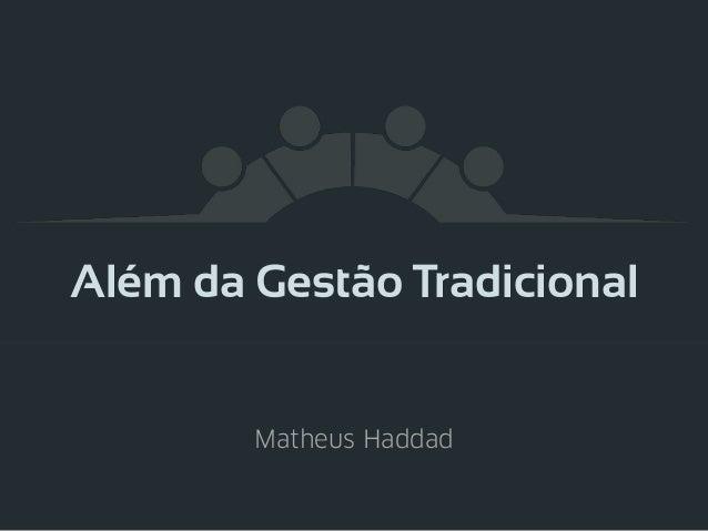 Além da Gestão Tradicional Matheus Haddad