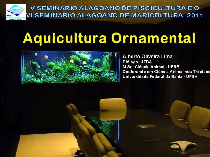 Alberto Oliveira Lima Biólogo- UFBA M.Sc: Ciência Animal - UFRB Doutorando em Ciência Animal nos Trópicos Universidade Fed...