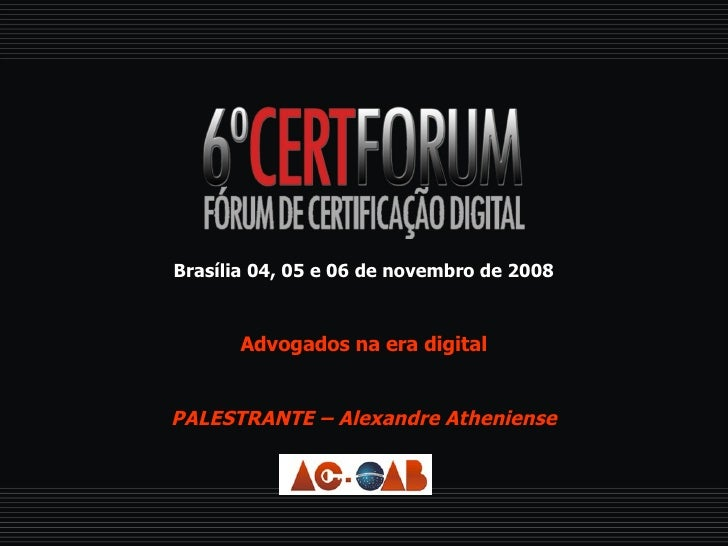 Brasília 04, 05 e 06 de novembro de 2008 Advogados na era digital PALESTRANTE – Alexandre Atheniense