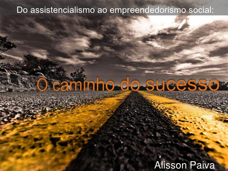 Do assistencialismo ao empreendedorismo social:                                Alisson Paiva