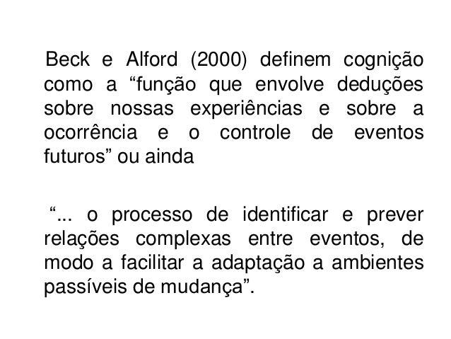 """Beck e Alford (2000) definem cogniçãocomo a """"função que envolve deduçõessobre nossas experiências e sobre aocorrência e o ..."""