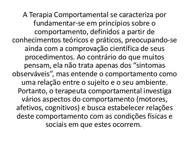 A Terapia Comportamental se caracteriza por       fundamentar-se em princípios sobre o       comportamento, definidos a pa...