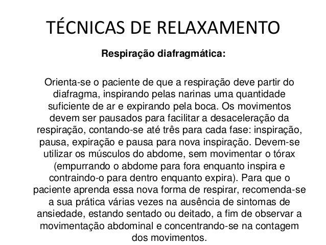 Relaxamento muscular:É um exercício que envolve a prática de tensão erelaxamento progressivo dos principais gruposmuscular...