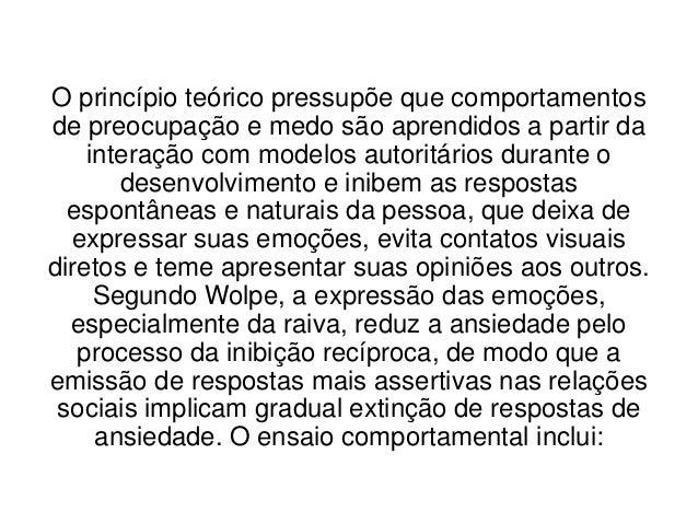 • Conceito de comportamento assertivo e treino do paciente no  reconhecimento de respostas assertivas, agressivas e  passi...