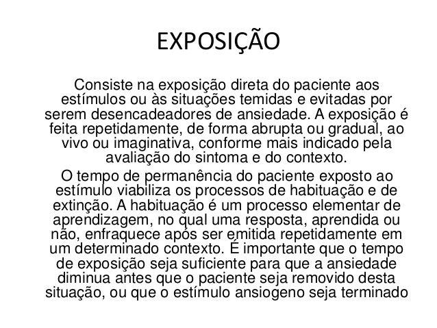 EXPOSIÇÃO E PREVENÇÃO DE            RESPOSTAS  A exposição e prevenção de respostas inclui atécnica de exposição mais o bl...
