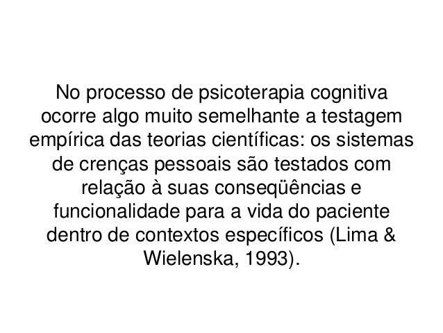 No processo de psicoterapia cognitiva ocorre algo muito semelhante a testagemempírica das teorias científicas: os sistemas...