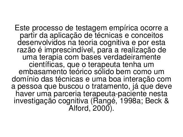 Este processo de testagem empírica ocorre a   partir da aplicação de técnicas e conceitos  desenvolvidos na teoria cogniti...
