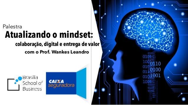 1 Palestra Atualizando o mindset: colaboração, digital e entrega de valor com o Prof. Wankes Leandro
