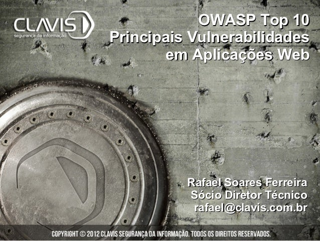 OWASP Top 10Principais Vulnerabilidades        em Aplicações Web          Rafael Soares Ferreira          Sócio Diretor Té...