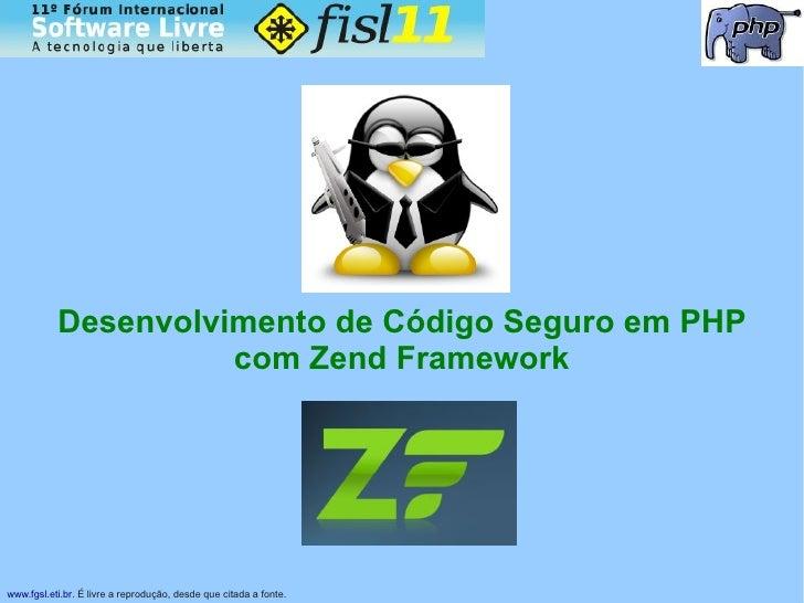 Desenvolvimento de Código Seguro em PHP                      com Zend Framework     www.fgsl.eti.br. É livre a reprodução,...