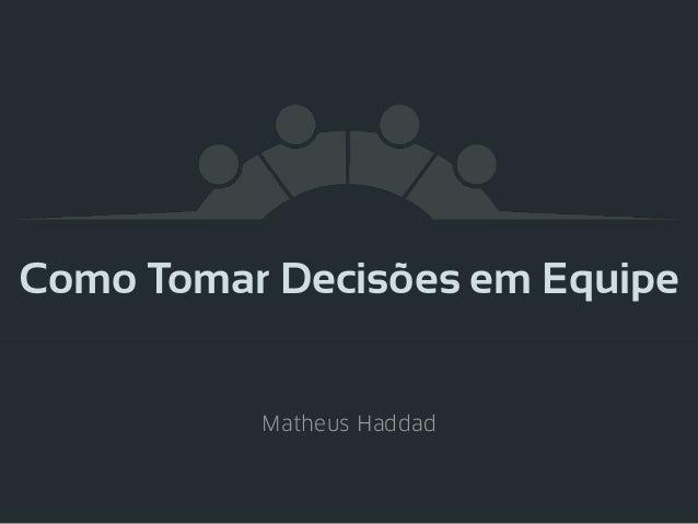Como Tomar Decisões em Equipe Matheus Haddad