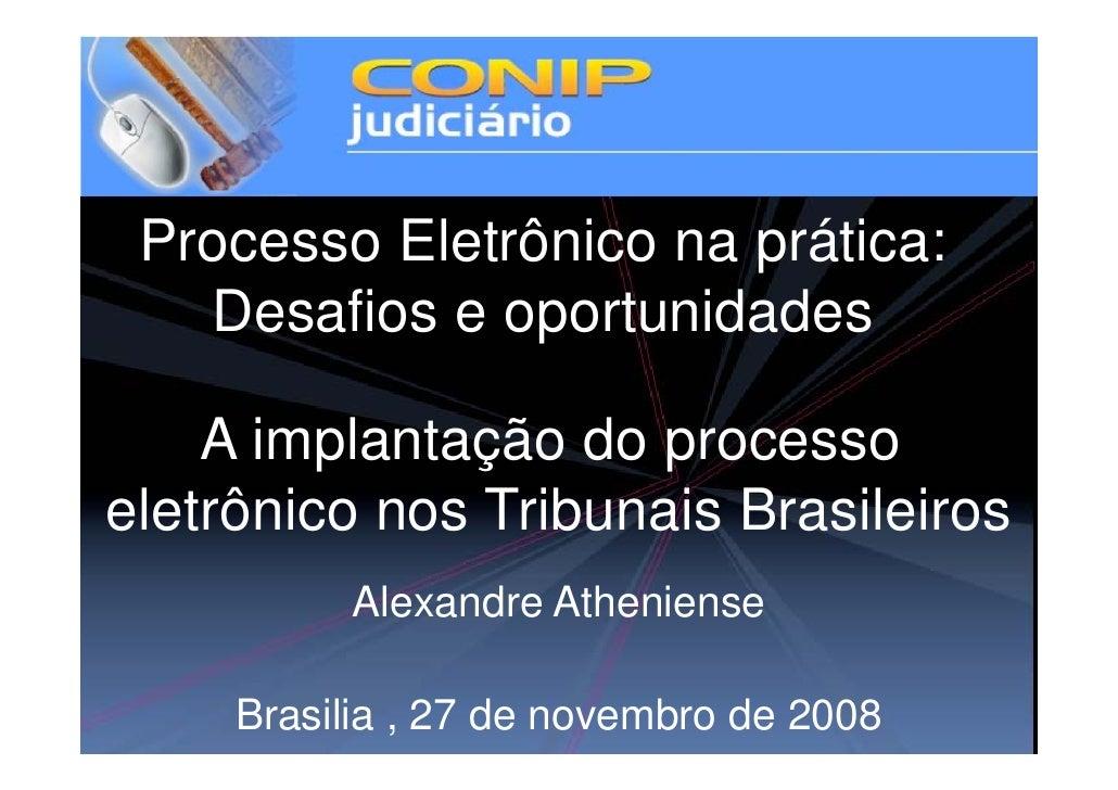 Processo Eletrônico na prática:    Desafios e oportunidades      A implantação do processo eletrônico nos Tribunais Brasil...
