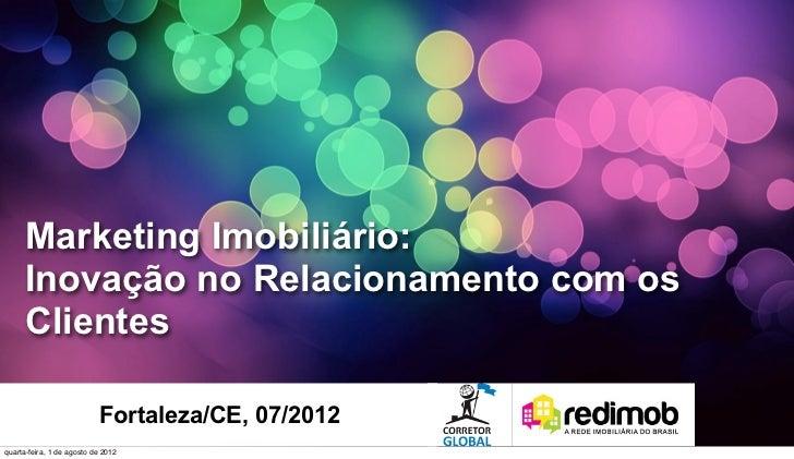 Marketing Imobiliário:      Inovação no Relacionamento com os      Clientes                           Fortaleza/CE, 07/201...