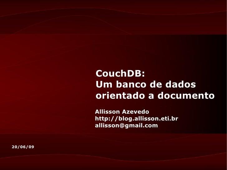 CouchDB:            Um banco de dados            orientado a documento            Allisson Azevedo            http://blog....