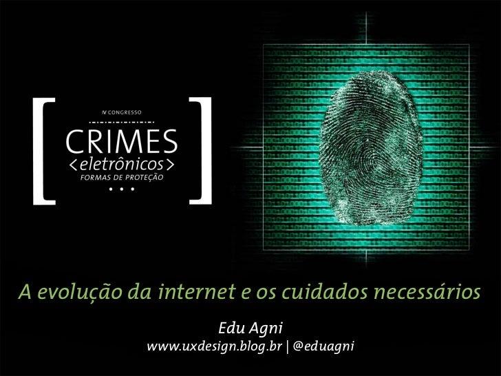 A evolução da internet e os cuidados necessários                       Edu Agni             www.uxdesign.blog.br | @eduagni