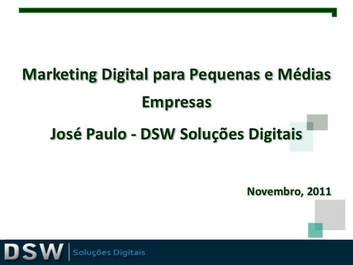 Marketing Digital para Pequenas e Médias               Empresas   José Paulo - DSW Soluções Digitais                      ...