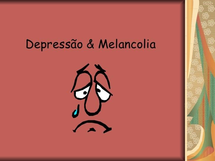 Depressão & Melancolia