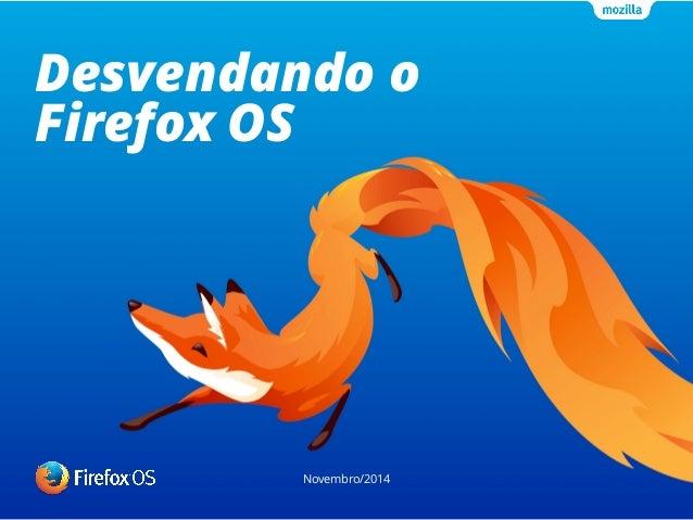 Desvendando o  Firefox OS  Novembro/2014