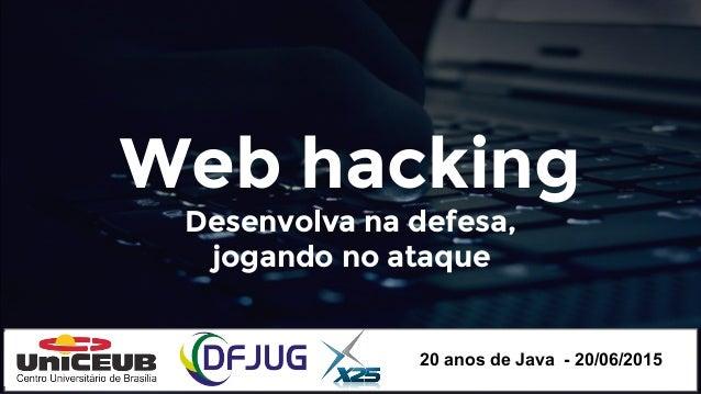 Web hacking Desenvolva na defesa, jogando no ataque 20 anos de Java - 20/06/2015