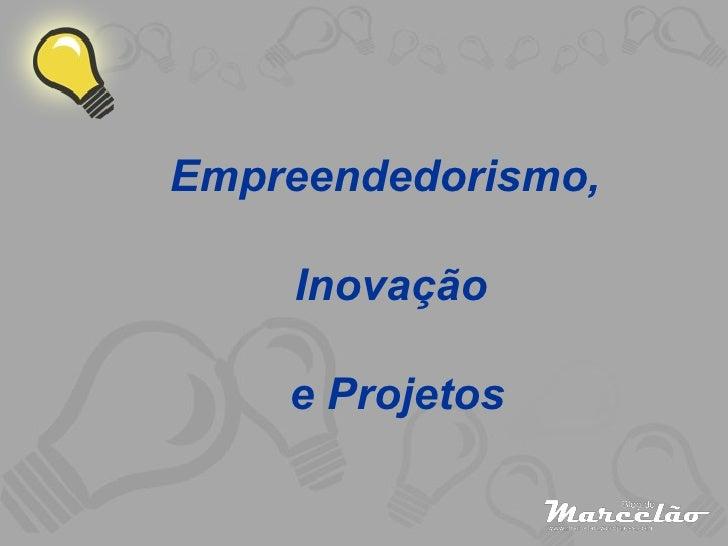 Empreendedorismo,  Inovação e Projetos