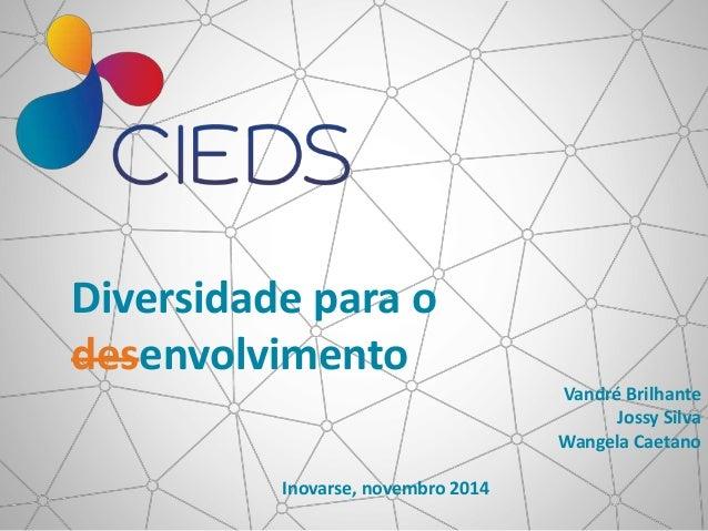 Diversidade para o desenvolvimento Vandré Brilhante Jossy Silva Wangela Caetano Inovarse, novembro 2014