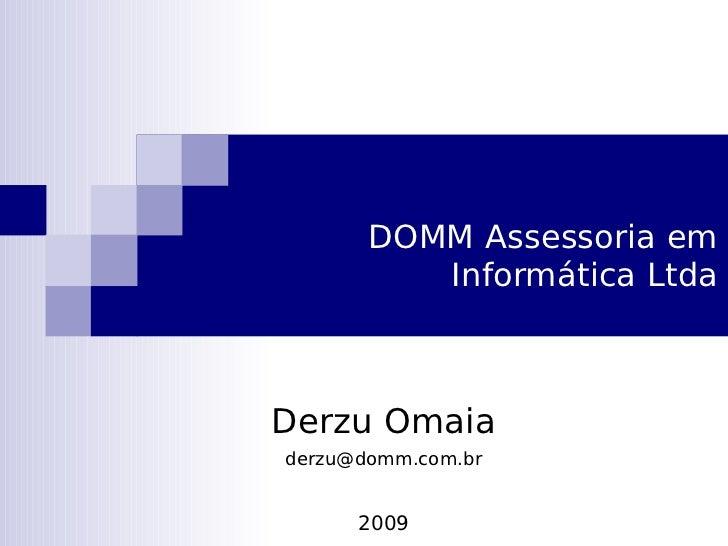 DOMM Assessoria em           Informática Ltda    Derzu Omaia derzu@domm.com.br         2009