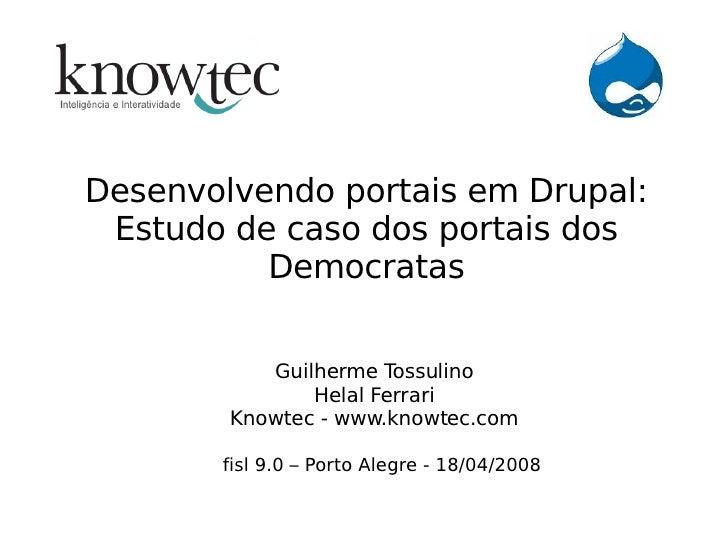 Desenvolvendo portais em Drupal:  Estudo de caso dos portais dos           Democratas              Guilherme Tossulino    ...